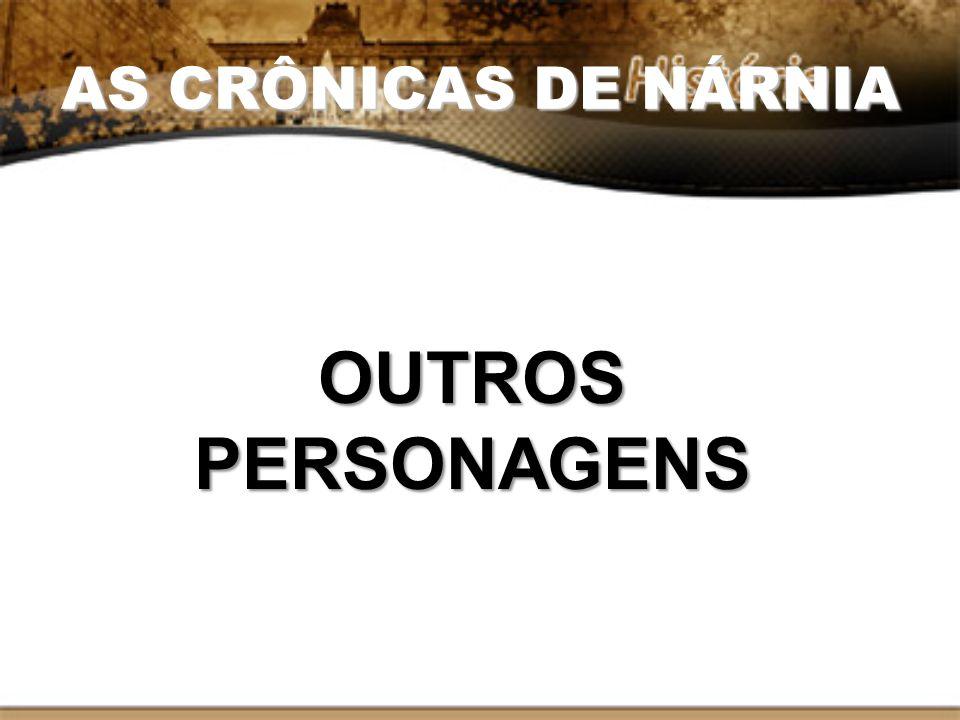 AS CRÔNICAS DE NÁRNIA OUTROS PERSONAGENS