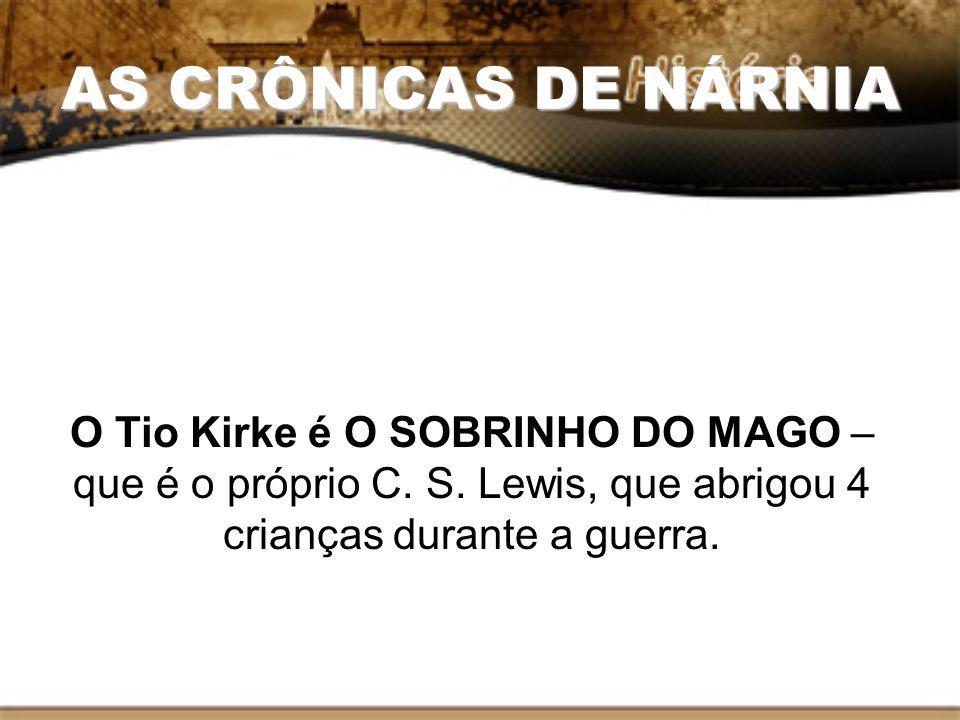 AS CRÔNICAS DE NÁRNIA O Tio Kirke é O SOBRINHO DO MAGO – que é o próprio C.