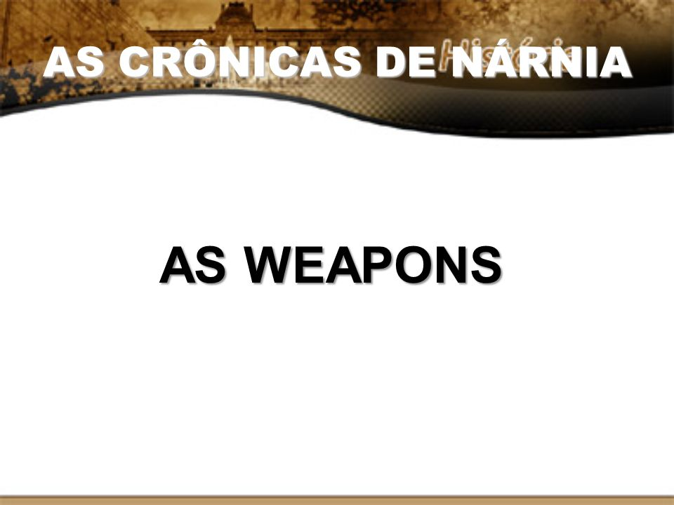 AS CRÔNICAS DE NÁRNIA AS WEAPONS