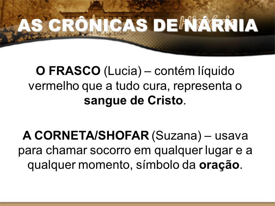 AS CRÔNICAS DE NÁRNIA O FRASCO (Lucia) – contém líquido vermelho que a tudo cura, representa o sangue de Cristo.