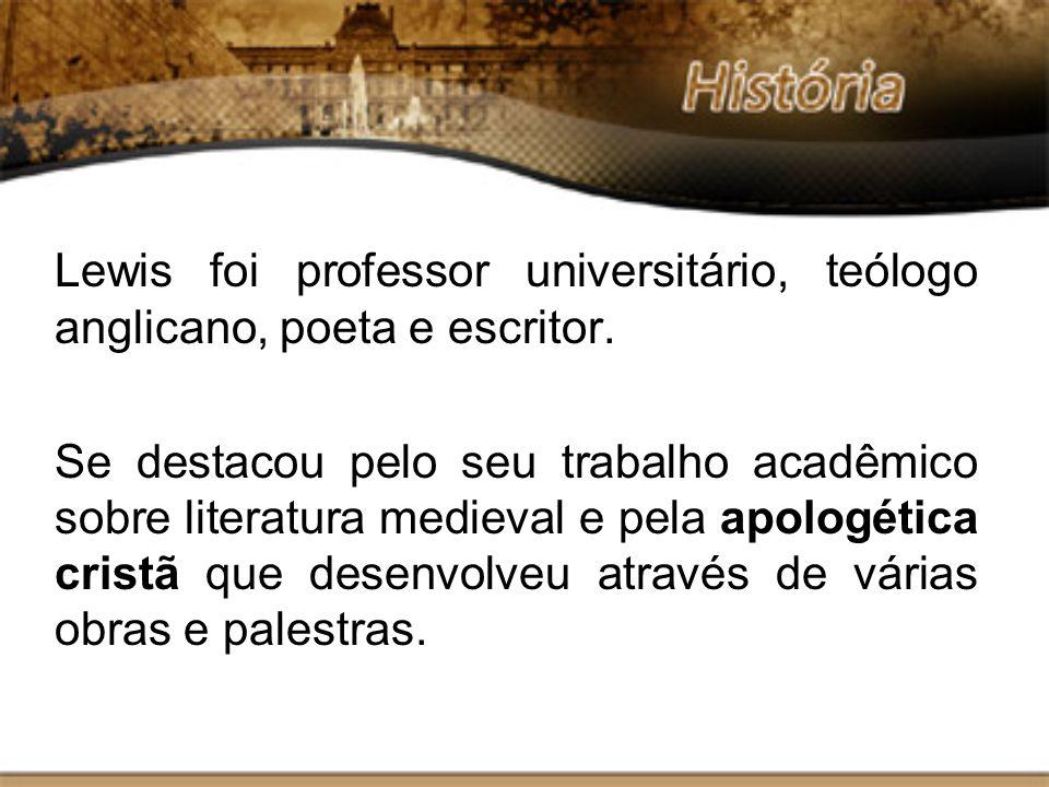 Lewis foi professor universitário, teólogo anglicano, poeta e escritor.