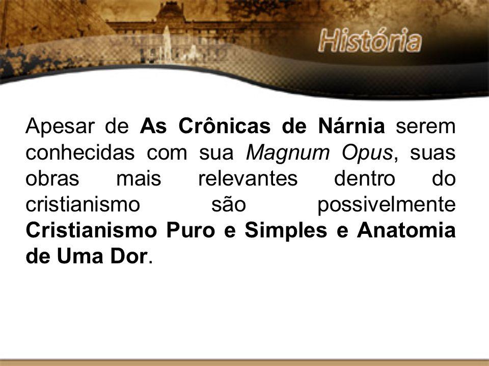 Apesar de As Crônicas de Nárnia serem conhecidas com sua Magnum Opus, suas obras mais relevantes dentro do cristianismo são possivelmente Cristianismo Puro e Simples e Anatomia de Uma Dor.