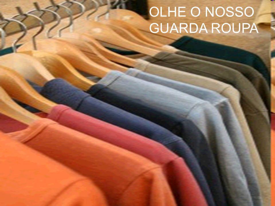 OLHE O NOSSO GUARDA ROUPA
