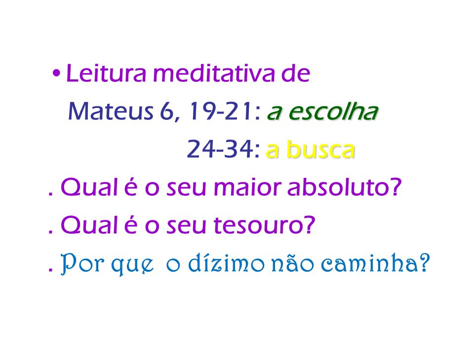 Leitura meditativa de Mateus 6, 19-21: a escolha. 24-34: a busca. . Qual é o seu maior absoluto . Qual é o seu tesouro