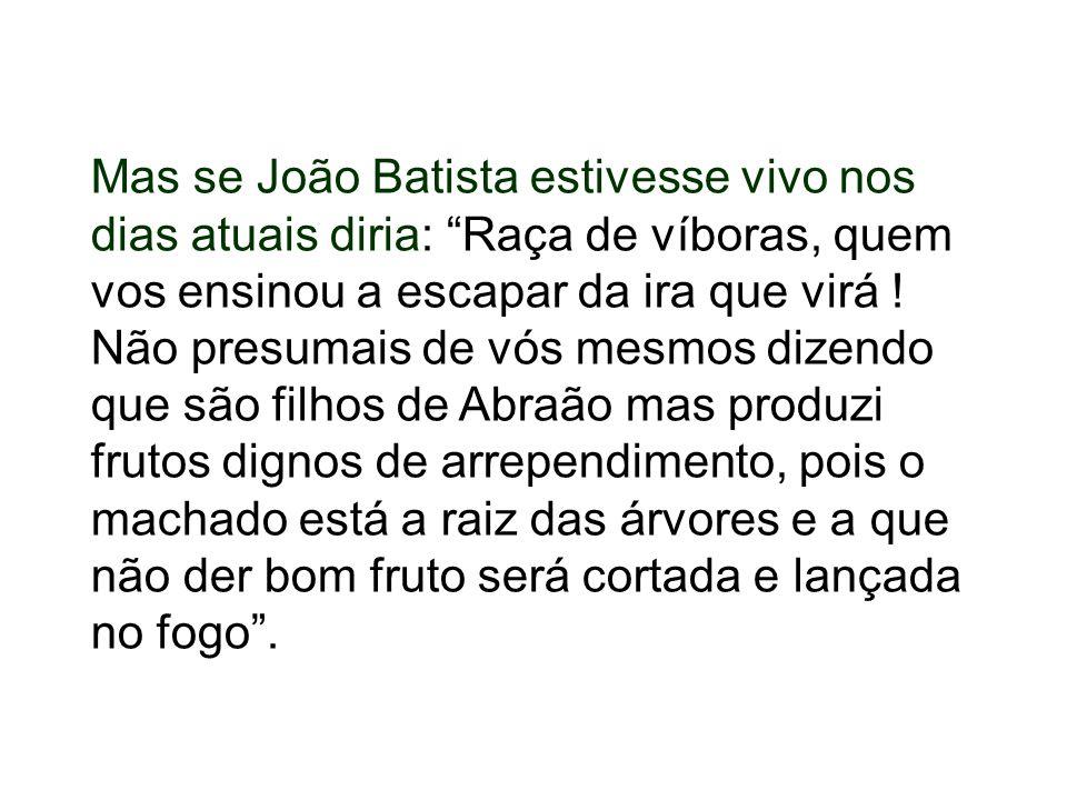 Mas se João Batista estivesse vivo nos dias atuais diria: Raça de víboras, quem vos ensinou a escapar da ira que virá .