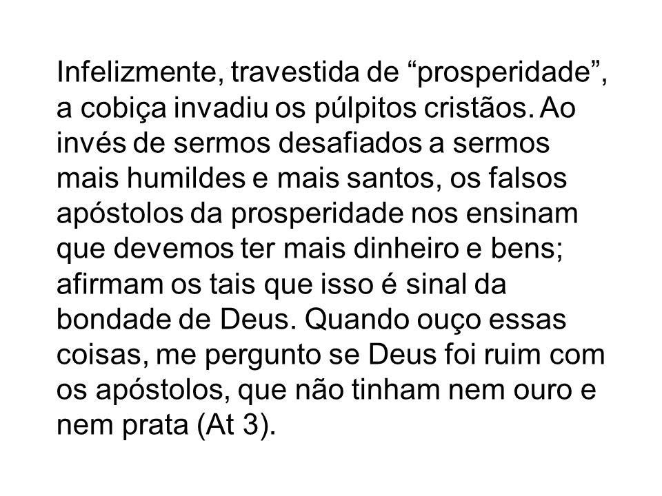 Infelizmente, travestida de prosperidade , a cobiça invadiu os púlpitos cristãos.
