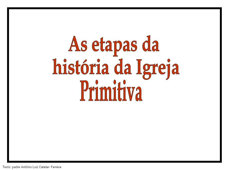 As etapas da história da Igreja Primitiva