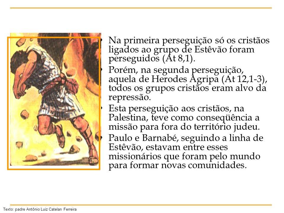 Na primeira perseguição só os cristãos ligados ao grupo de Estêvão foram perseguidos (At 8,1).