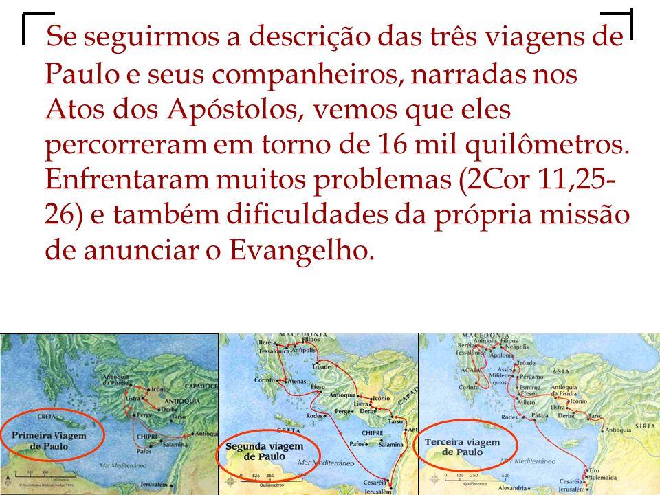 Se seguirmos a descrição das três viagens de Paulo e seus companheiros, narradas nos Atos dos Apóstolos, vemos que eles percorreram em torno de 16 mil quilômetros.