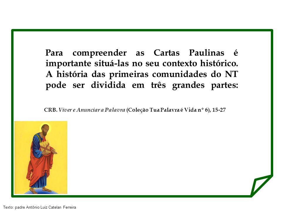 Para compreender as Cartas Paulinas é importante situá-las no seu contexto histórico. A história das primeiras comunidades do NT pode ser dividida em três grandes partes: