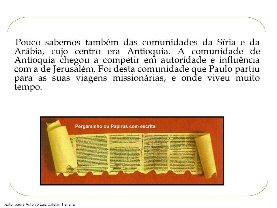 Pouco sabemos também das comunidades da Síria e da Arábia, cujo centro era Antioquia.