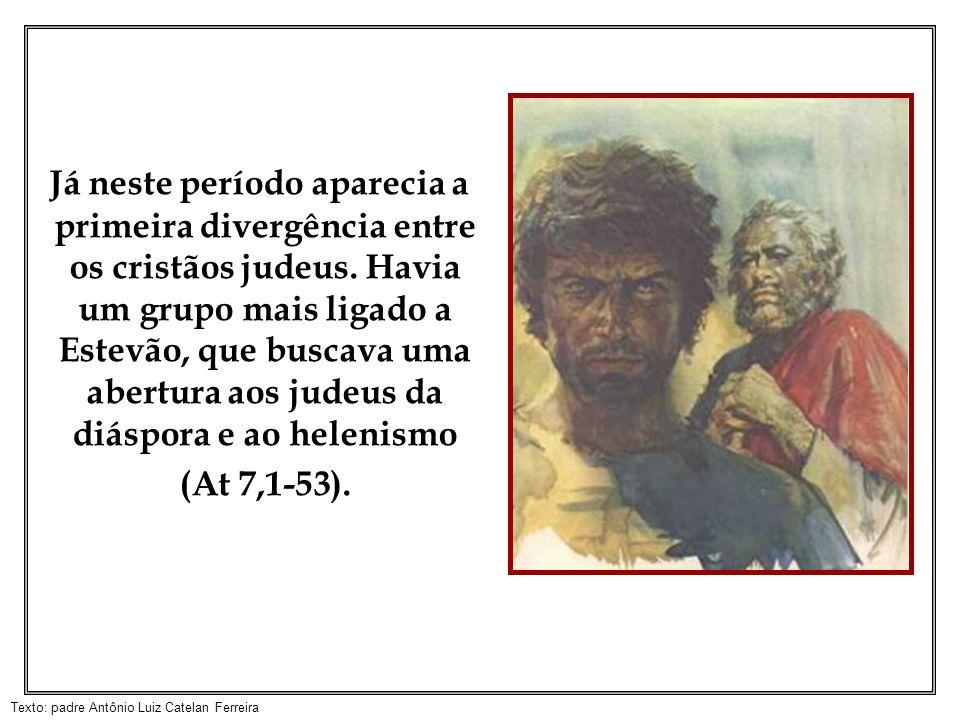 Já neste período aparecia a primeira divergência entre os cristãos judeus.