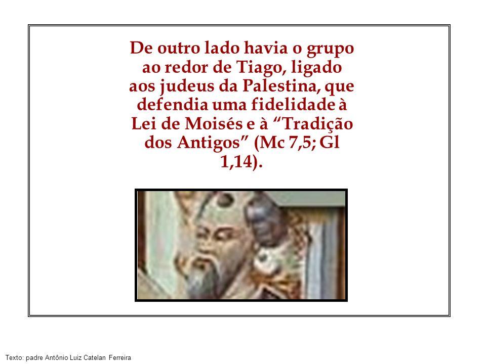 De outro lado havia o grupo ao redor de Tiago, ligado aos judeus da Palestina, que defendia uma fidelidade à Lei de Moisés e à Tradição dos Antigos (Mc 7,5; Gl 1,14).