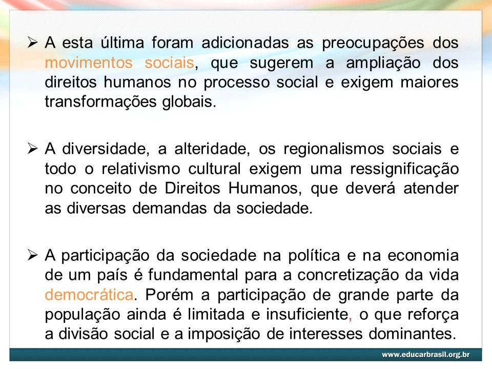 A esta última foram adicionadas as preocupações dos movimentos sociais, que sugerem a ampliação dos direitos humanos no processo social e exigem maiores transformações globais.