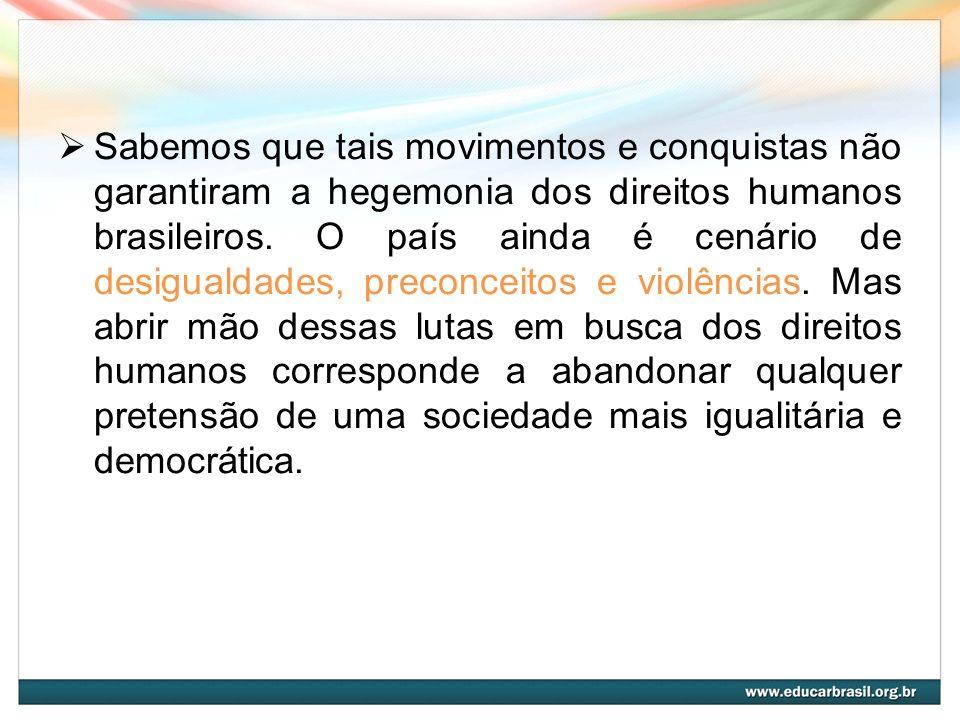 Sabemos que tais movimentos e conquistas não garantiram a hegemonia dos direitos humanos brasileiros.