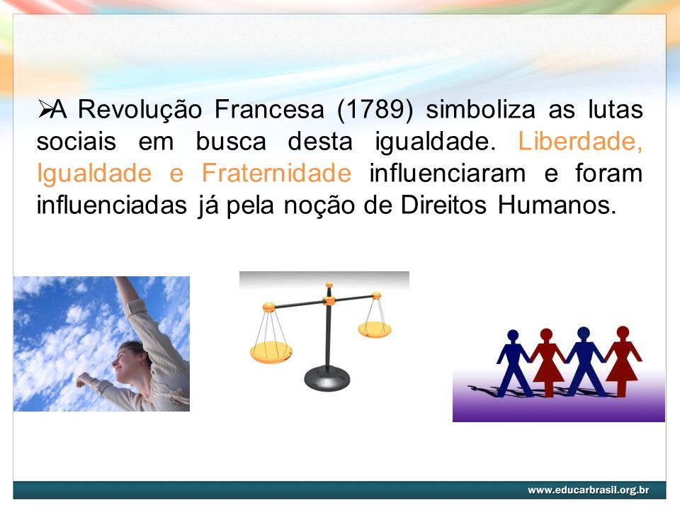 A Revolução Francesa (1789) simboliza as lutas sociais em busca desta igualdade.