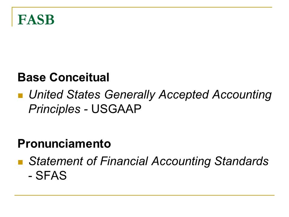 FASB Base Conceitual. United States Generally Accepted Accounting Principles - USGAAP. Pronunciamento.