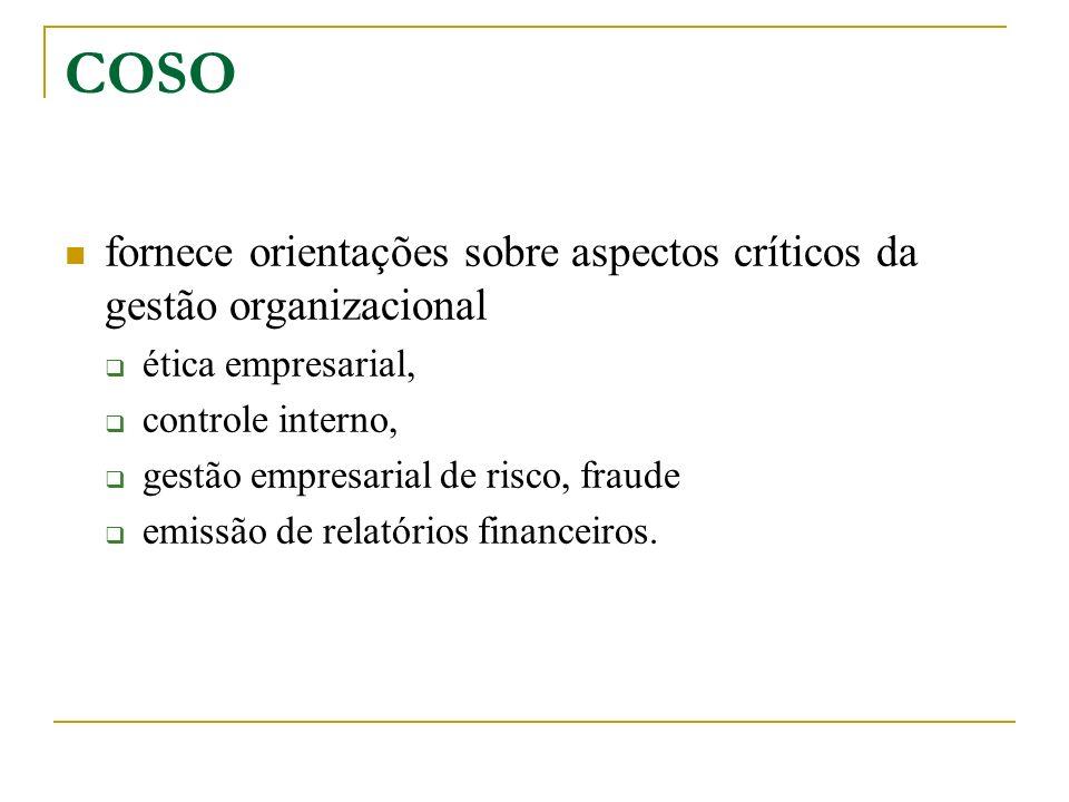 COSOfornece orientações sobre aspectos críticos da gestão organizacional. ética empresarial, controle interno,