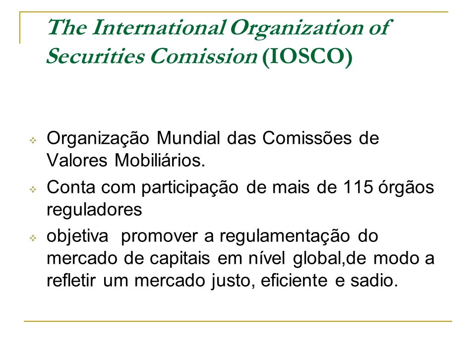 The International Organization of Securities Comission (IOSCO)