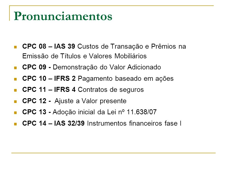 PronunciamentosCPC 08 – IAS 39 Custos de Transação e Prêmios na Emissão de Títulos e Valores Mobiliários.