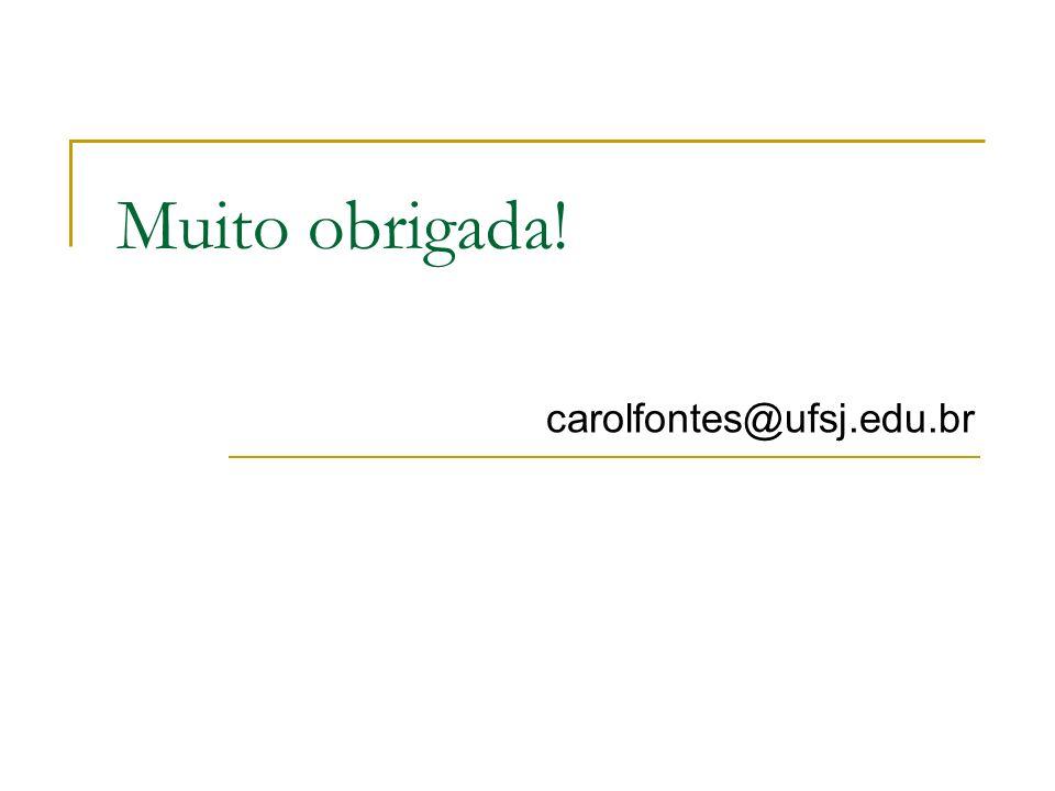 Muito obrigada! carolfontes@ufsj.edu.br