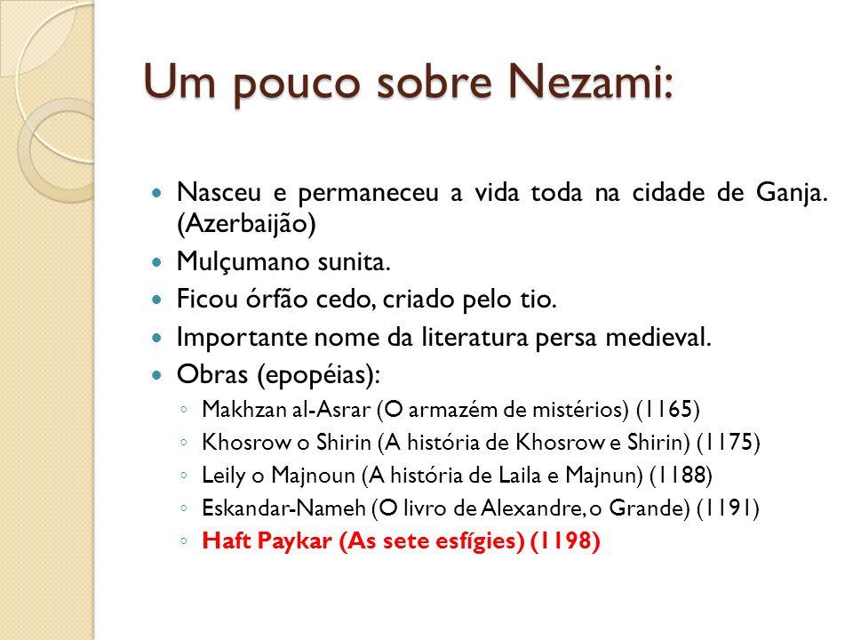 Um pouco sobre Nezami: Nasceu e permaneceu a vida toda na cidade de Ganja. (Azerbaijão) Mulçumano sunita.