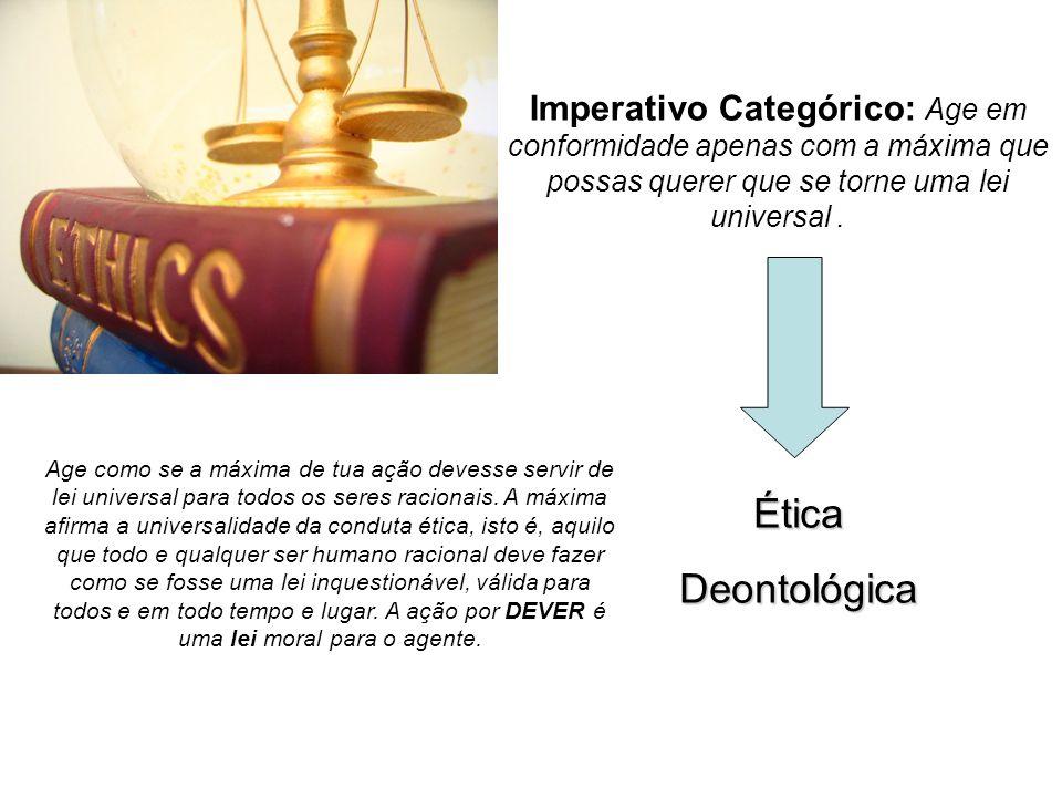 Imperativo Categórico: Age em conformidade apenas com a máxima que possas querer que se torne uma lei universal .