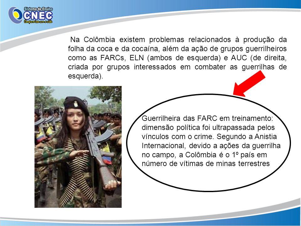 Na Colômbia existem problemas relacionados à produção da folha da coca e da cocaína, além da ação de grupos guerrilheiros como as FARCs, ELN (ambos de esquerda) e AUC (de direita, criada por grupos interessados em combater as guerrilhas de esquerda).