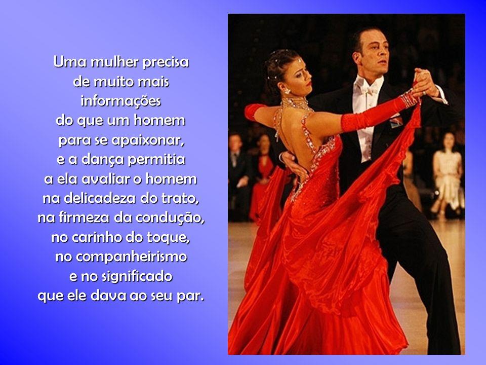 Uma mulher precisa de muito mais. informações. do que um homem. para se apaixonar, e a dança permitia.