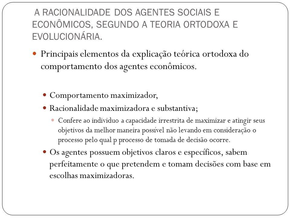 A RACIONALIDADE DOS AGENTES SOCIAIS E ECONÔMICOS, SEGUNDO A TEORIA ORTODOXA E EVOLUCIONÁRIA.