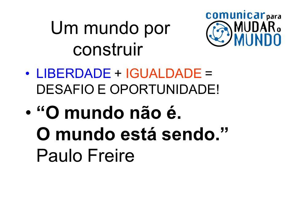 O mundo não é. O mundo está sendo. Paulo Freire