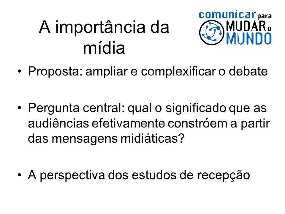 A importância da mídia Proposta: ampliar e complexificar o debate