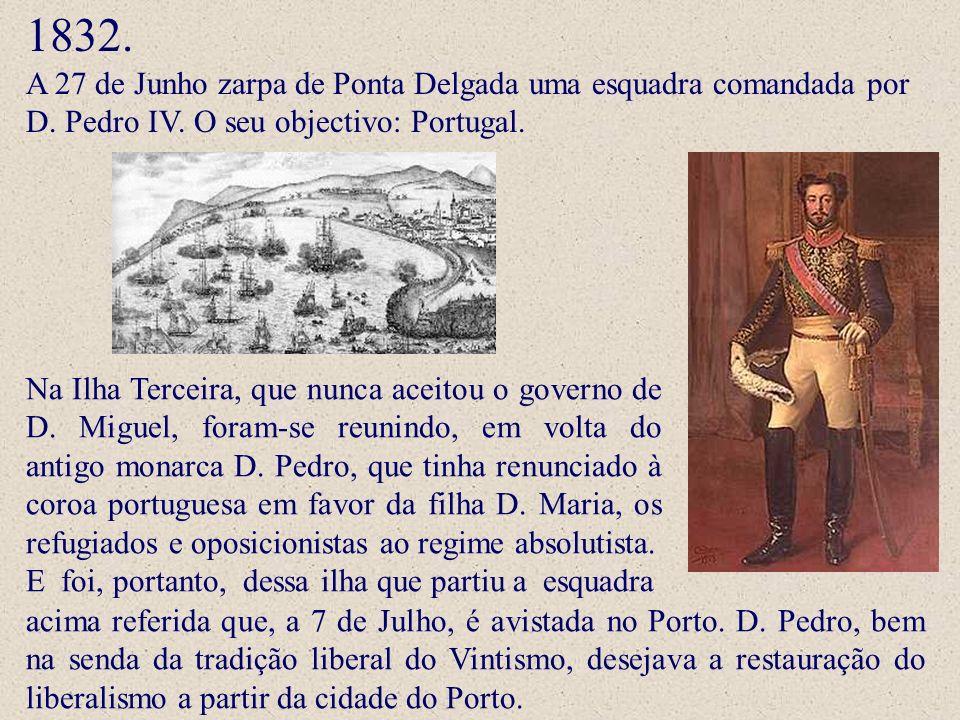 1832. A 27 de Junho zarpa de Ponta Delgada uma esquadra comandada por D. Pedro IV. O seu objectivo: Portugal.