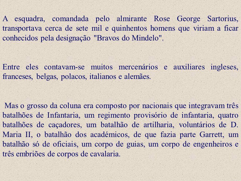 A esquadra, comandada pelo almirante Rose George Sartorius, transportava cerca de sete mil e quinhentos homens que viriam a ficar conhecidos pela designação Bravos do Mindelo .