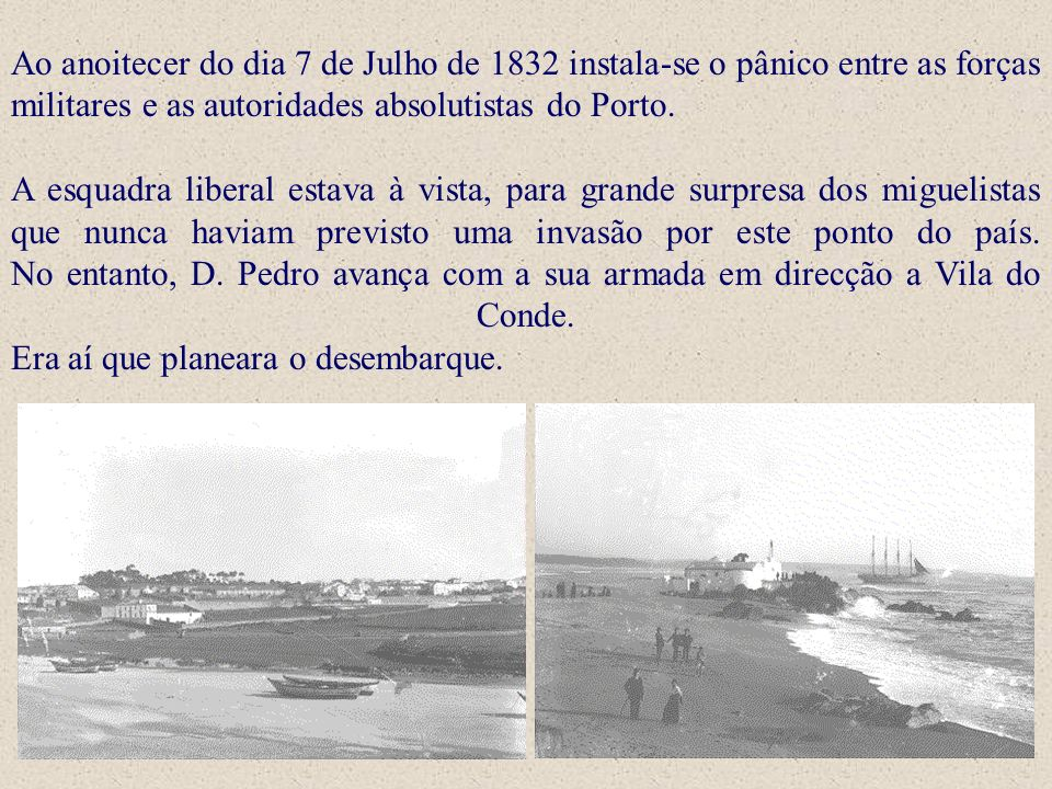 Ao anoitecer do dia 7 de Julho de 1832 instala-se o pânico entre as forças militares e as autoridades absolutistas do Porto.