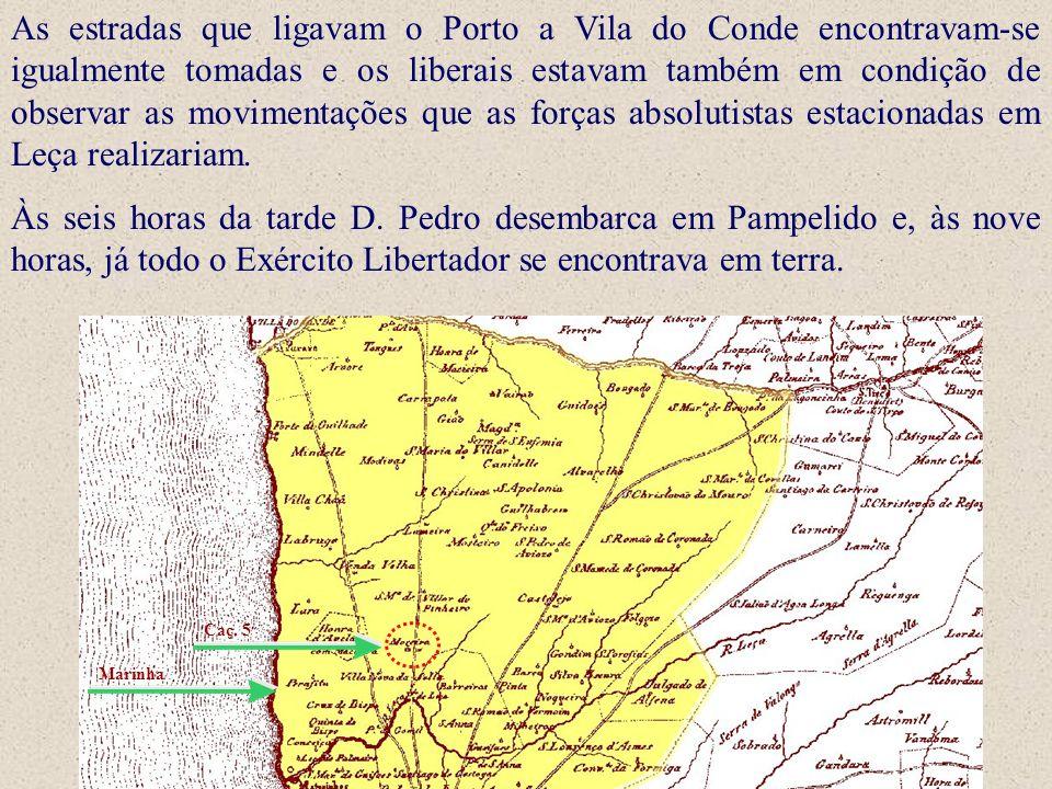 As estradas que ligavam o Porto a Vila do Conde encontravam-se igualmente tomadas e os liberais estavam também em condição de observar as movimentações que as forças absolutistas estacionadas em Leça realizariam.