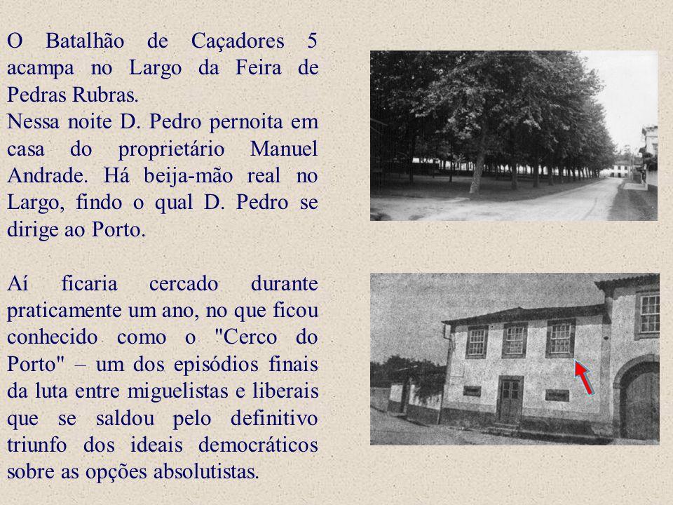 O Batalhão de Caçadores 5 acampa no Largo da Feira de Pedras Rubras.