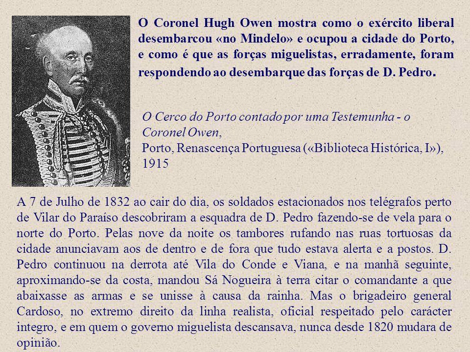 O Coronel Hugh Owen mostra como o exército liberal desembarcou «no Mindelo» e ocupou a cidade do Porto, e como é que as forças miguelistas, erradamente, foram respondendo ao desembarque das forças de D. Pedro.