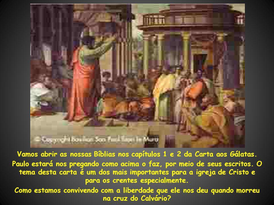 Vamos abrir as nossas Bíblias nos capítulos 1 e 2 da Carta aos Gálatas.