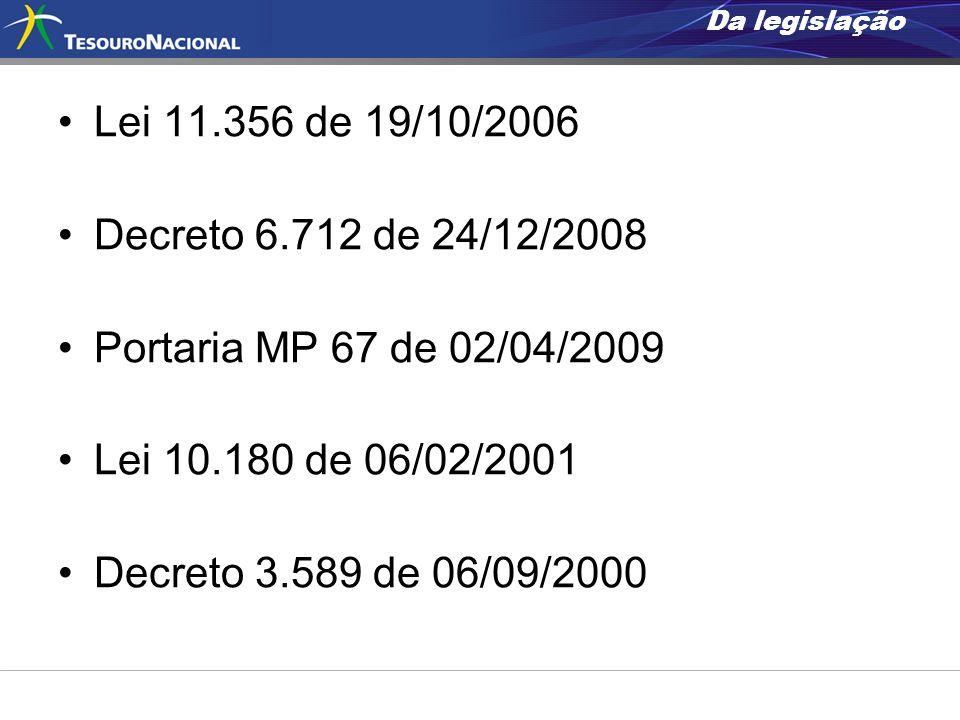 Da legislaçãoLei 11.356 de 19/10/2006. Decreto 6.712 de 24/12/2008. Portaria MP 67 de 02/04/2009. Lei 10.180 de 06/02/2001.