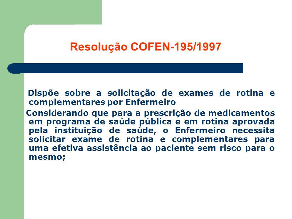 Resolução COFEN-195/1997 Dispõe sobre a solicitação de exames de rotina e complementares por Enfermeiro.