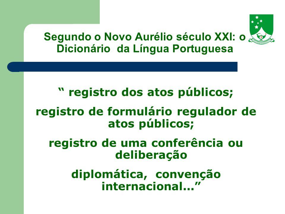 Segundo o Novo Aurélio século XXI: o Dicionário da Língua Portuguesa