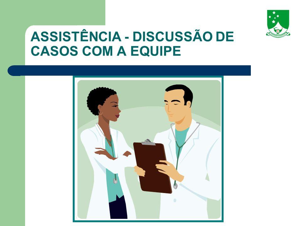 ASSISTÊNCIA - DISCUSSÃO DE CASOS COM A EQUIPE