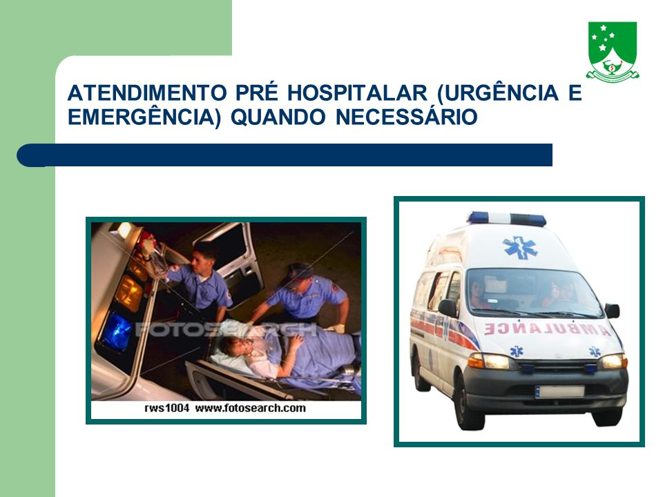 ATENDIMENTO PRÉ HOSPITALAR (URGÊNCIA E EMERGÊNCIA) QUANDO NECESSÁRIO