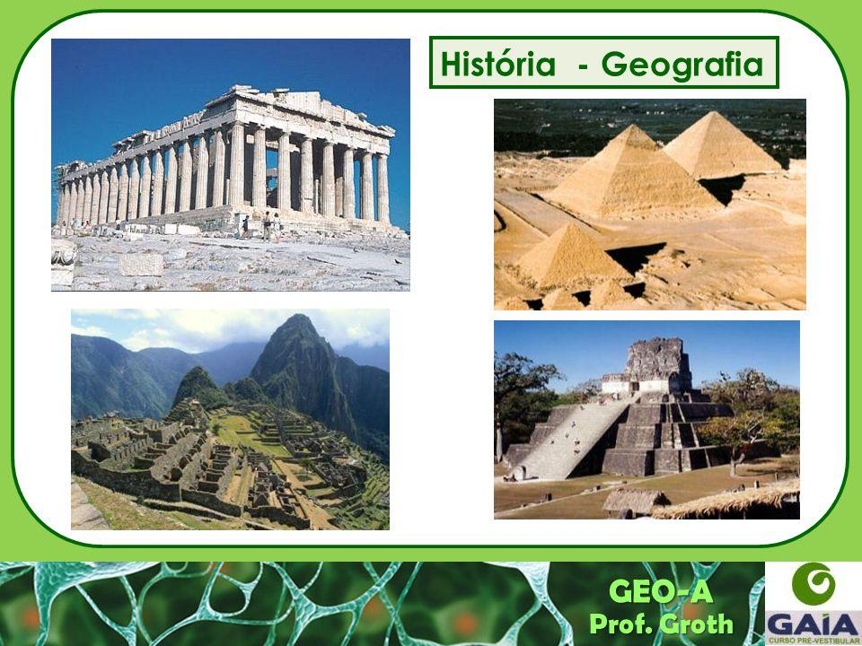 História - Geografia Prof. Groth GEO-A