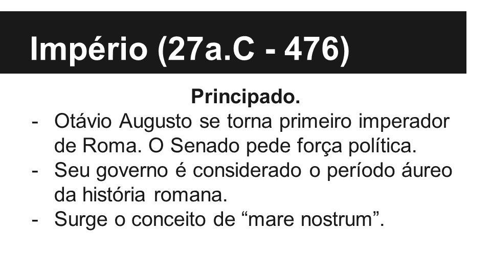 Império (27a.C - 476) Principado.
