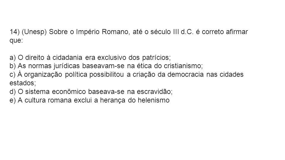 14) (Unesp) Sobre o Império Romano, até o século III d. C