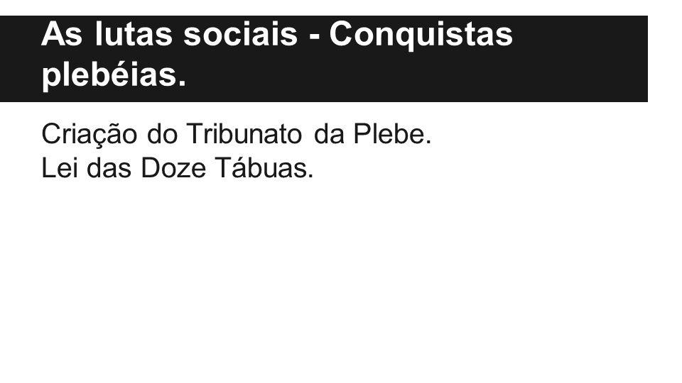As lutas sociais - Conquistas plebéias.