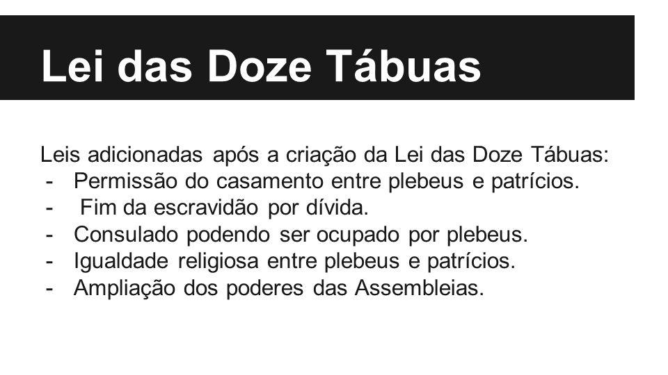 Lei das Doze Tábuas Leis adicionadas após a criação da Lei das Doze Tábuas: Permissão do casamento entre plebeus e patrícios.