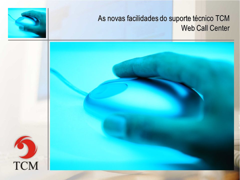 As novas facilidades do suporte técnico TCM Web Call Center